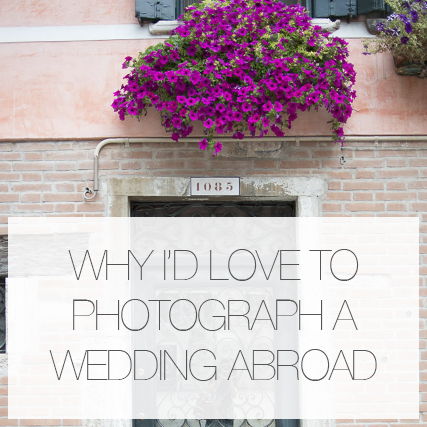 Why I'd love to photograph a wedding abroad..