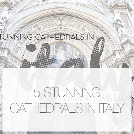 5 stunning Italian Cathedrals for your wedding