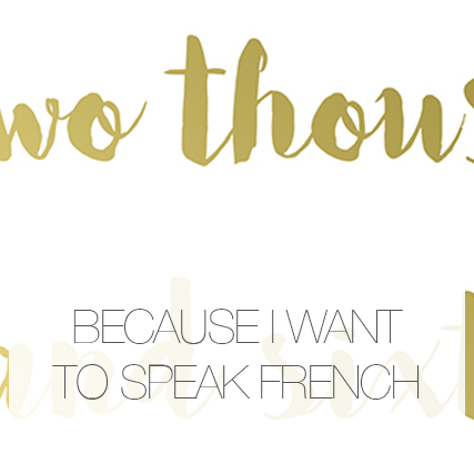 Because I want to speak French…